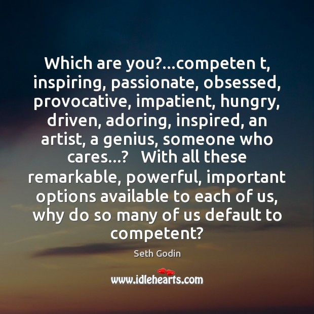 Which are you?…competen t, inspiring, passionate, obsessed, provocative, impatient, hungry, driven, Image