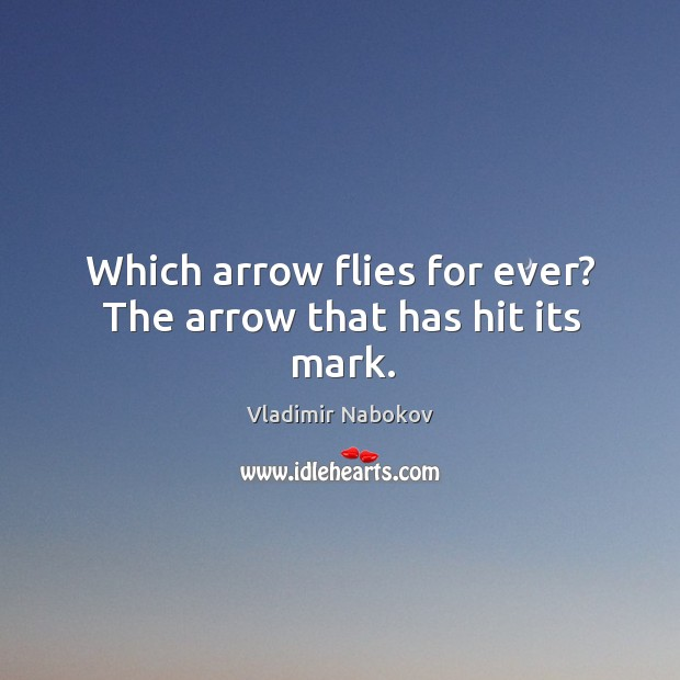Which arrow flies for ever? The arrow that has hit its mark. Image