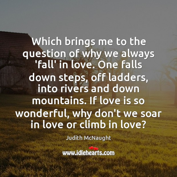 Which brings me to the question of why we always 'fall' in Judith McNaught Picture Quote