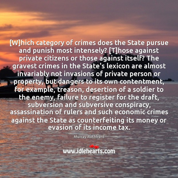 [W]hich category of crimes does the State pursue and punish most Murray Rothbard Picture Quote
