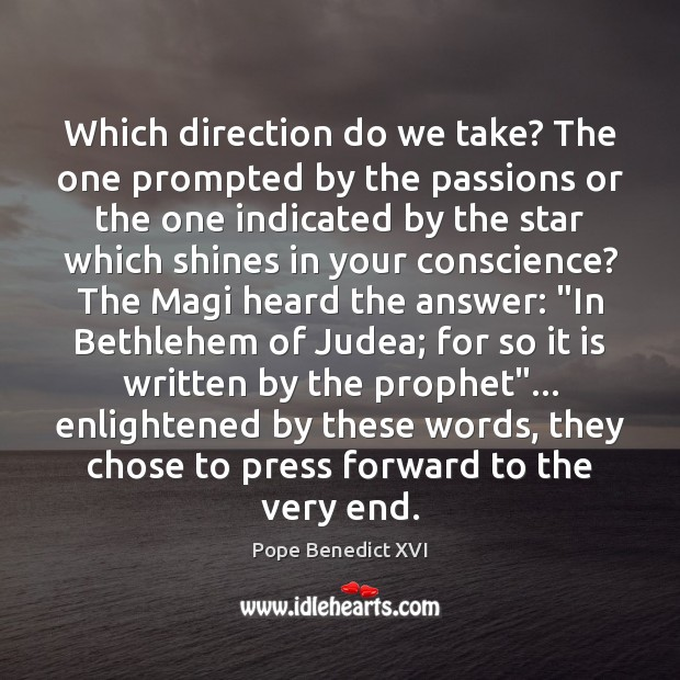 Which direction do we take? The one prompted by the passions or Image