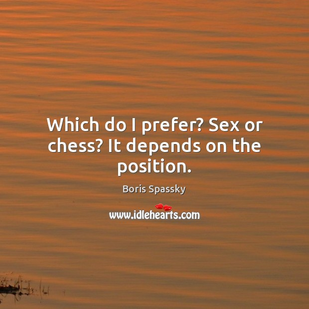 Image, Which do I prefer? Sex or chess? It depends on the position.