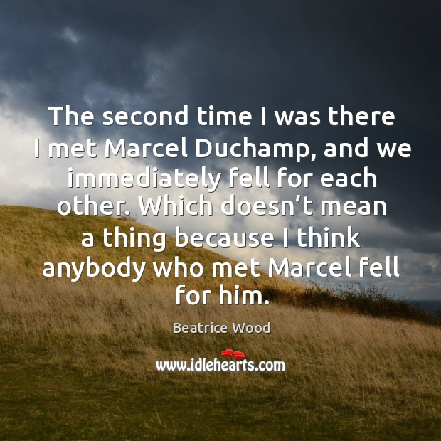 Which doesn't mean a thing because I think anybody who met marcel fell for him. Image