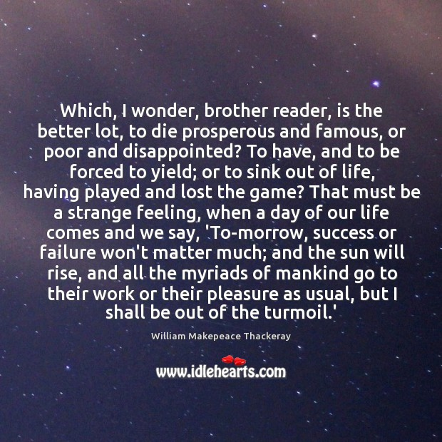 Image, Which, I wonder, brother reader, is the better lot, to die prosperous