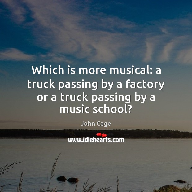 Image, Which is more musical: a truck passing by a factory or a truck passing by a music school?