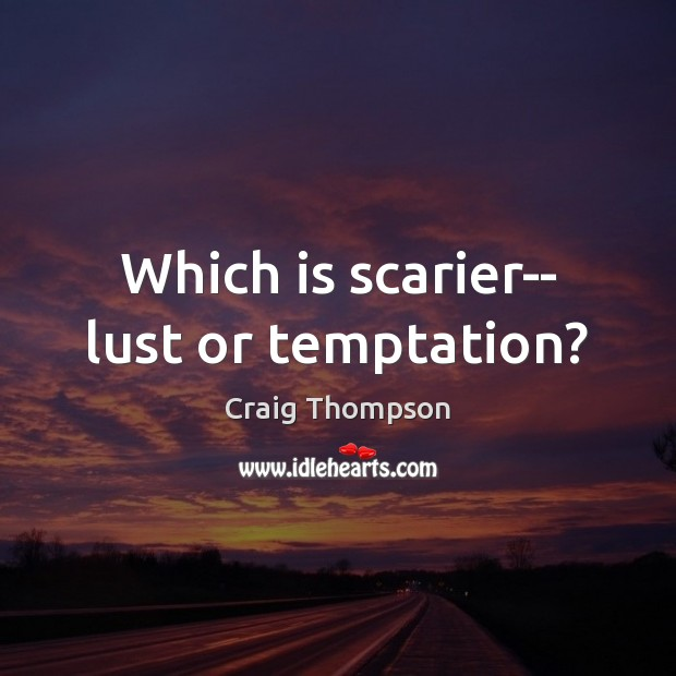 Which is scarier– lust or temptation? Craig Thompson Picture Quote