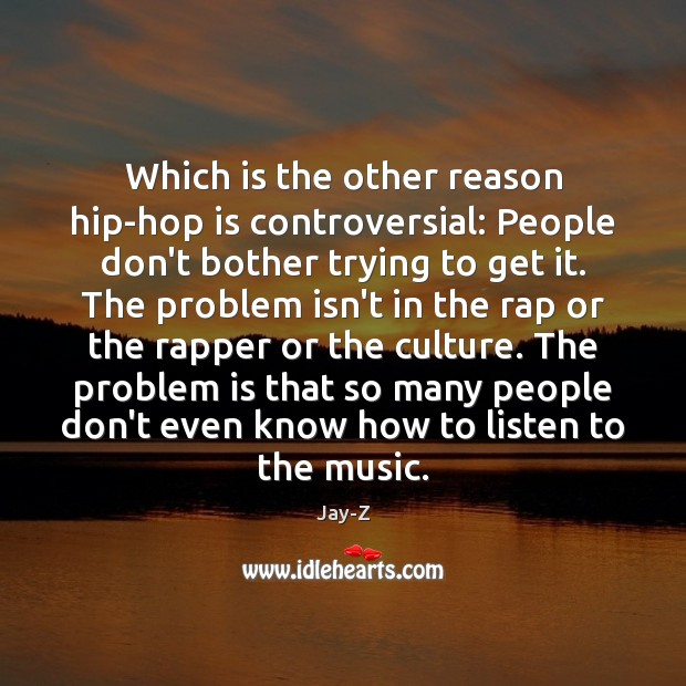 Which is the other reason hip-hop is controversial: People don't bother trying Jay-Z Picture Quote