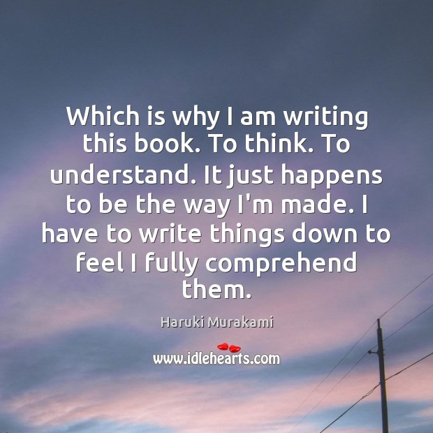 Which is why I am writing this book. To think. To understand. Image