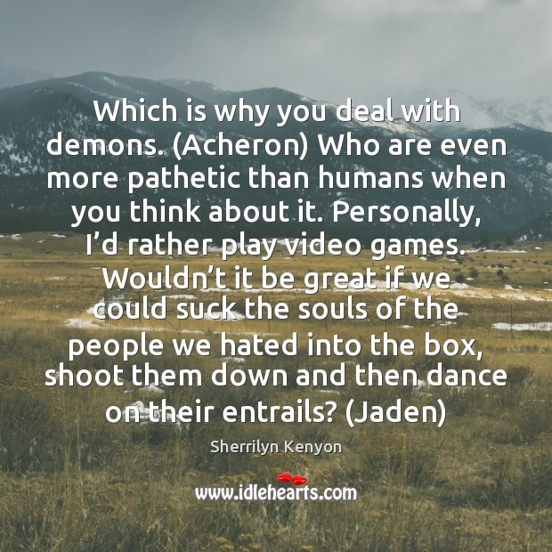 Which is why you deal with demons. (Acheron) Who are even more Image