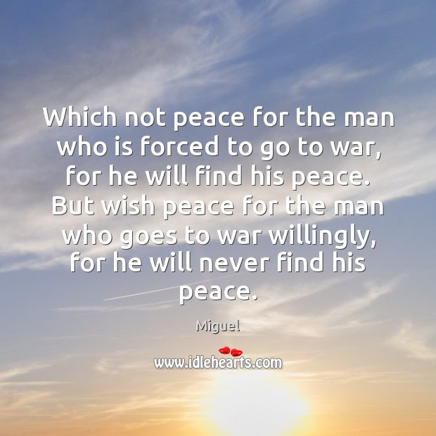 Which not peace for the man who is forced to go to Image