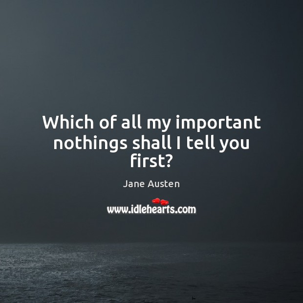 Which of all my important nothings shall I tell you first? Image