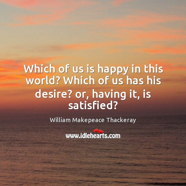 Which of us is happy in this world? Which of us has Image