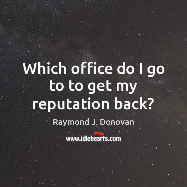 Which office do I go to to get my reputation back? Image