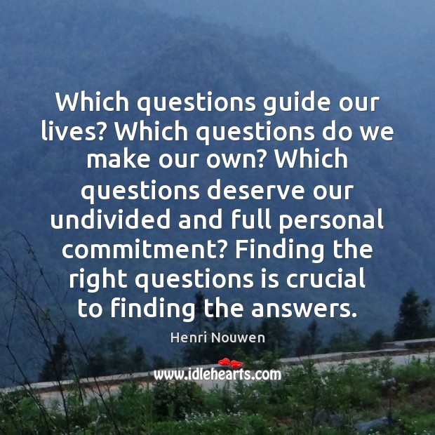 Which questions guide our lives? Which questions do we make our own? Image