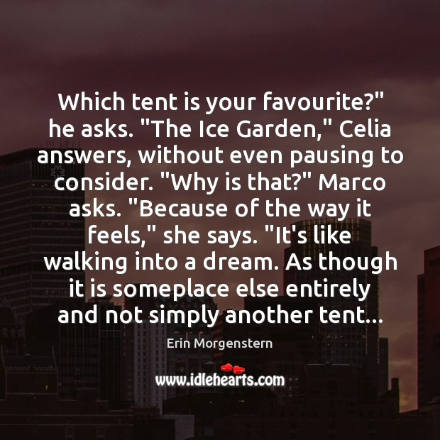"Erin Morgenstern Picture Quote image saying: Which tent is your favourite?"" he asks. ""The Ice Garden,"" Celia answers,"
