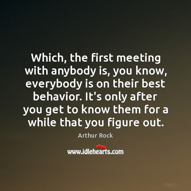 Image, Which, the first meeting with anybody is, you know, everybody is on