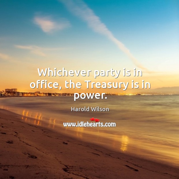 Image, Whichever party is in office, the treasury is in power.