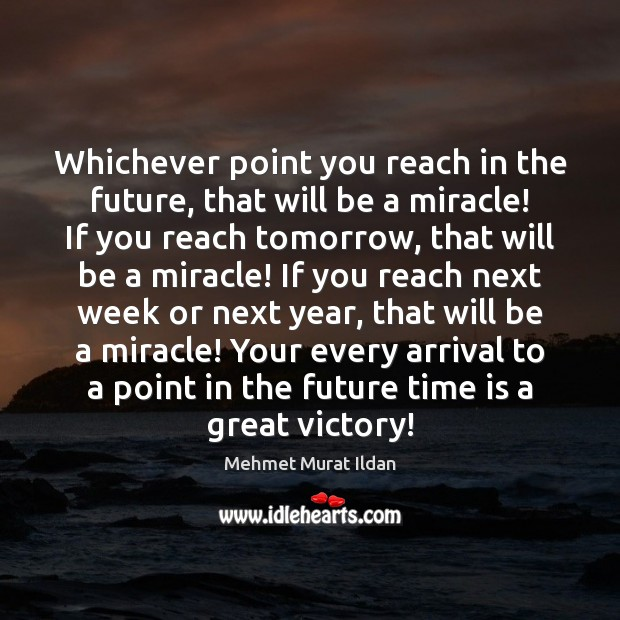 Image, Whichever point you reach in the future, that will be a miracle!