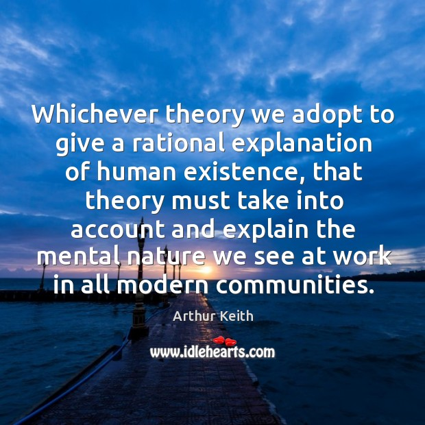 Whichever theory we adopt to give a rational explanation of human existence Image