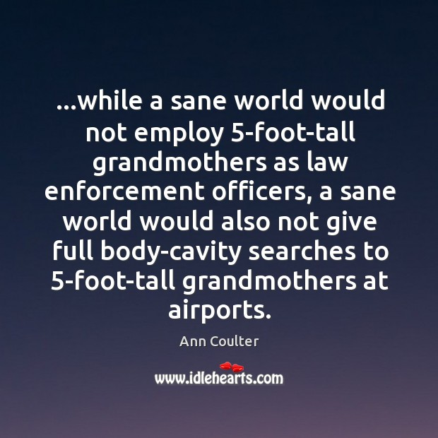 Image, …while a sane world would not employ 5-foot-tall grandmothers as law enforcement