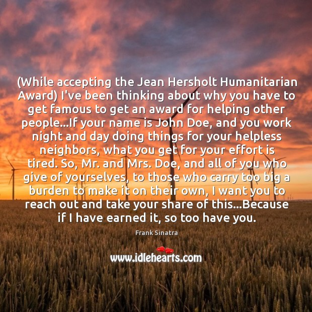 (While accepting the Jean Hersholt Humanitarian Award) I've been thinking about why Image