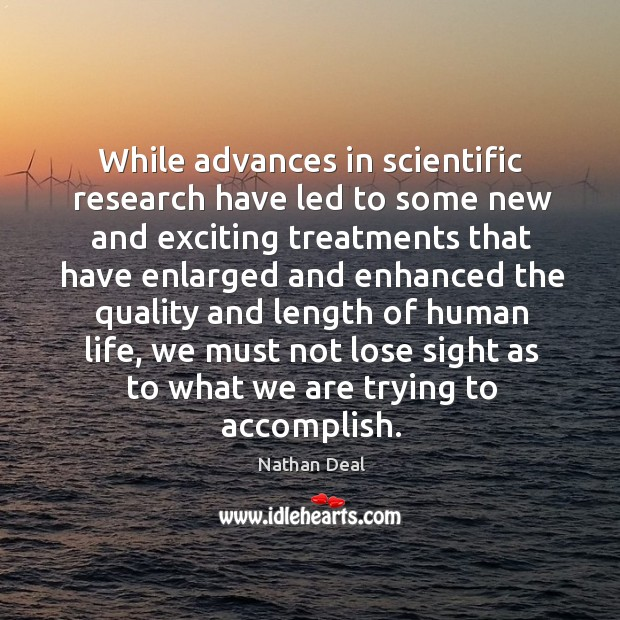 While advances in scientific research have led to some new and exciting treatments Nathan Deal Picture Quote