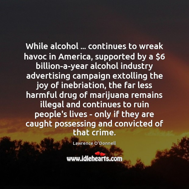 While alcohol … continues to wreak havoc in America, supported by a $6 billion-a-year Image