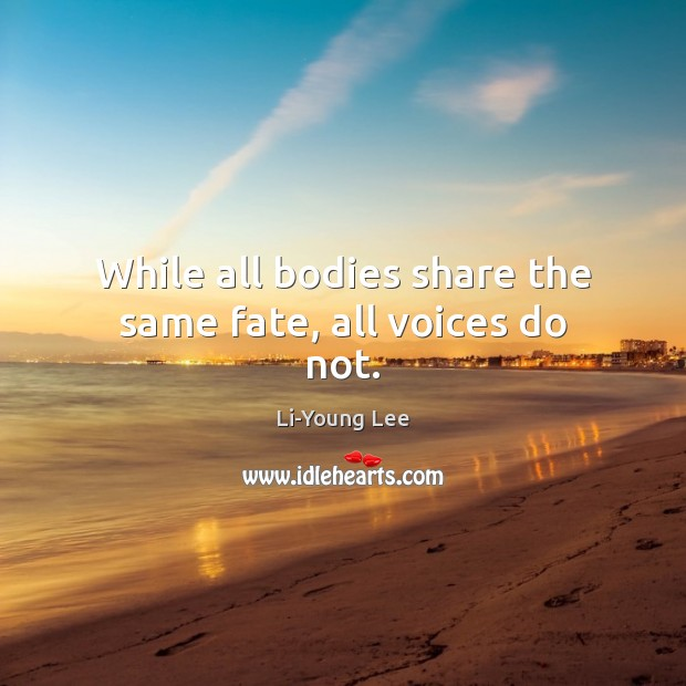 While all bodies share the same fate, all voices do not. Image