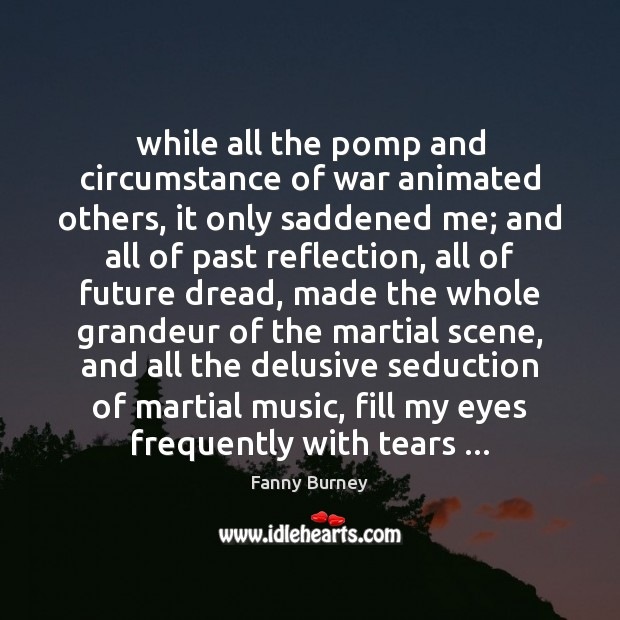 While all the pomp and circumstance of war animated others, it only Fanny Burney Picture Quote