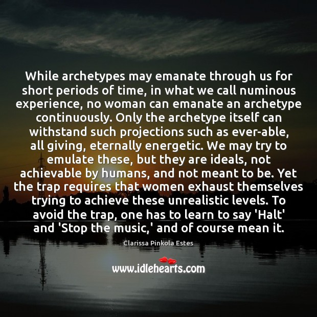 While archetypes may emanate through us for short periods of time, in Clarissa Pinkola Estes Picture Quote