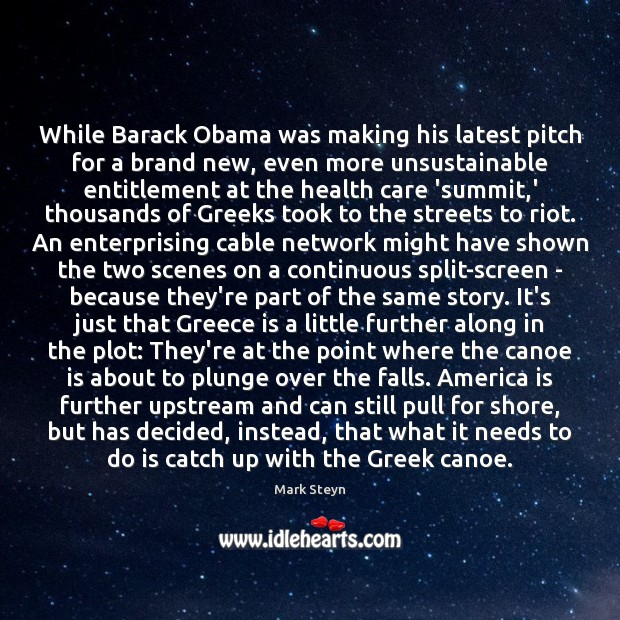 While Barack Obama was making his latest pitch for a brand new, Mark Steyn Picture Quote