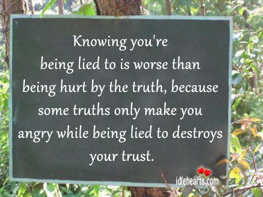 Knowing You're Being Lied To Is Worse Than Being Hurt By The Truth