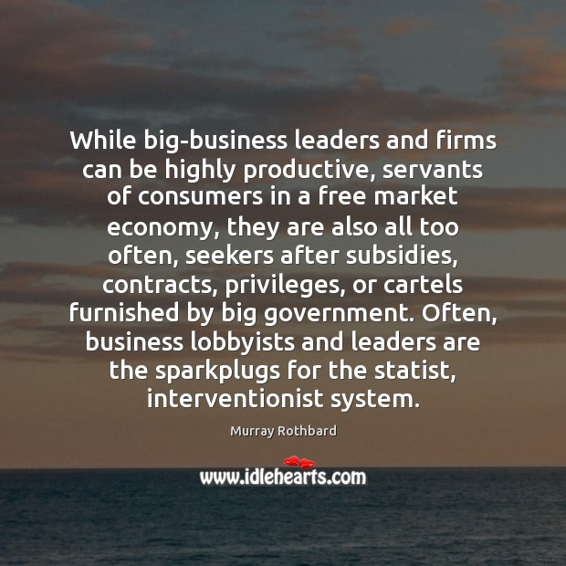 While big-business leaders and firms can be highly productive, servants of consumers Murray Rothbard Picture Quote