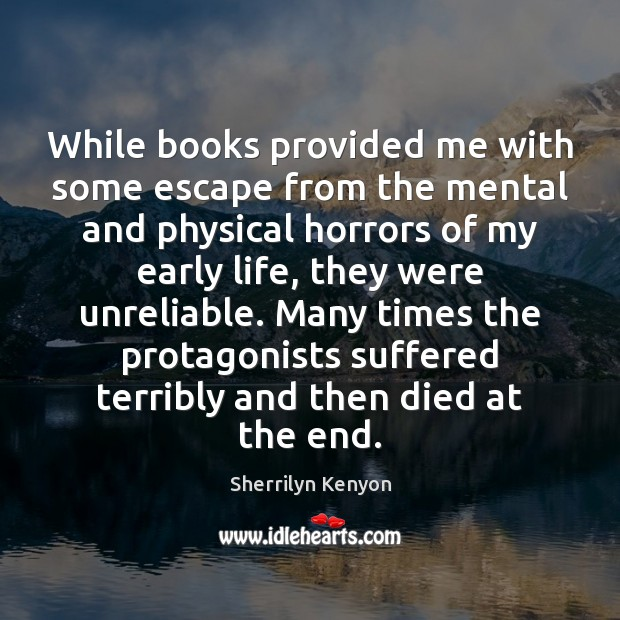 While books provided me with some escape from the mental and physical Sherrilyn Kenyon Picture Quote