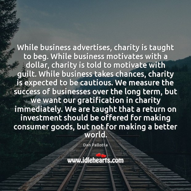 While business advertises, charity is taught to beg. While business motivates with Charity Quotes Image