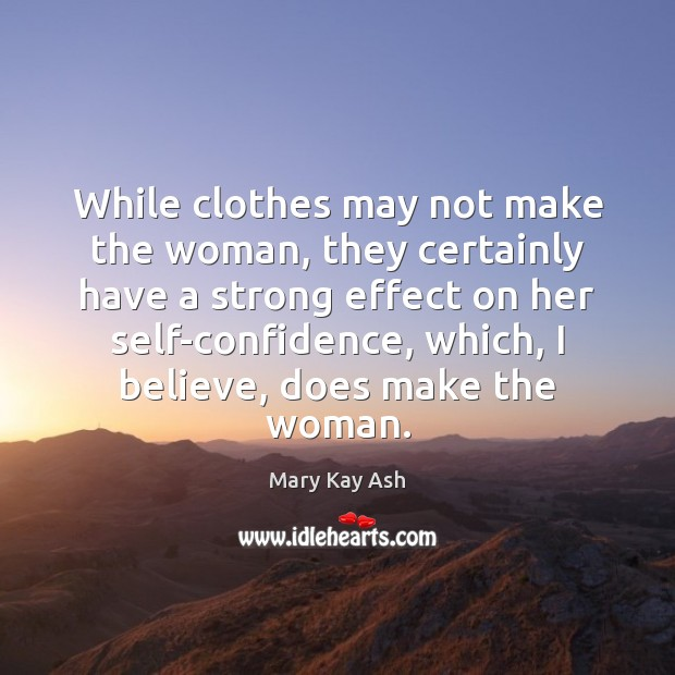 While clothes may not make the woman, they certainly have a strong Mary Kay Ash Picture Quote