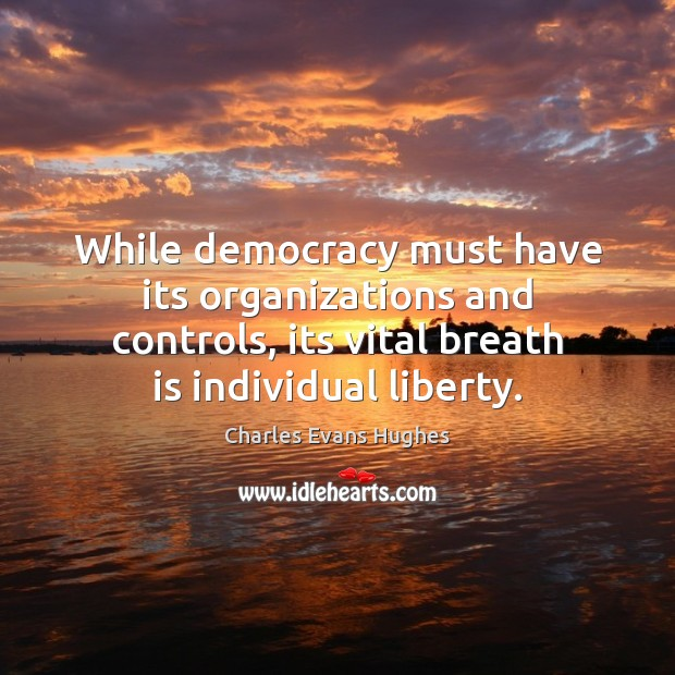 Image, While democracy must have its organizations and controls, its vital breath is