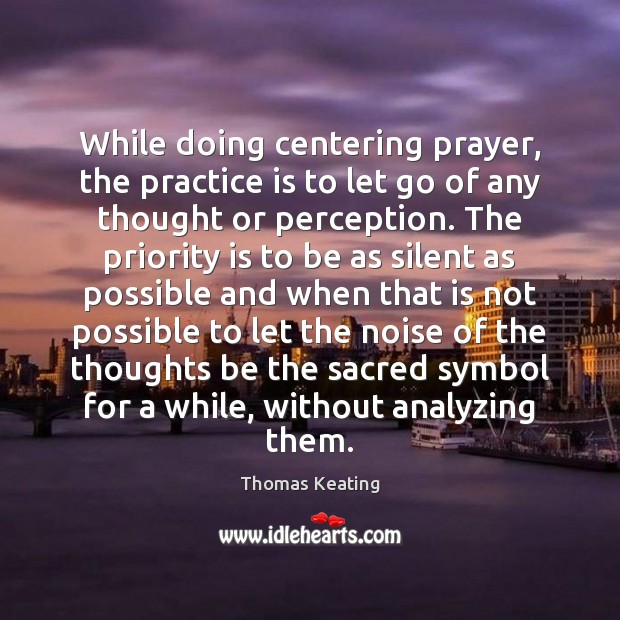 While doing centering prayer, the practice is to let go of any Thomas Keating Picture Quote