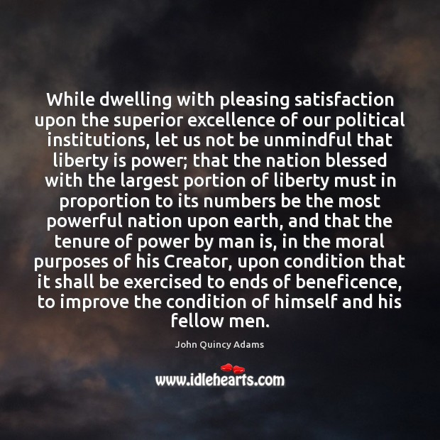 While dwelling with pleasing satisfaction upon the superior excellence of our political Liberty Quotes Image