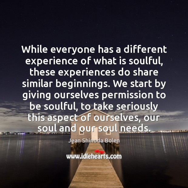 While everyone has a different experience of what is soulful, these experiences Image