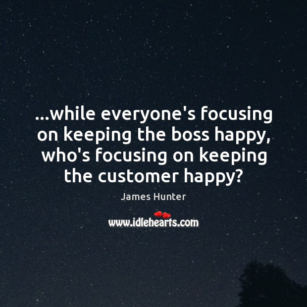 …while everyone's focusing on keeping the boss happy, who's focusing on keeping Image