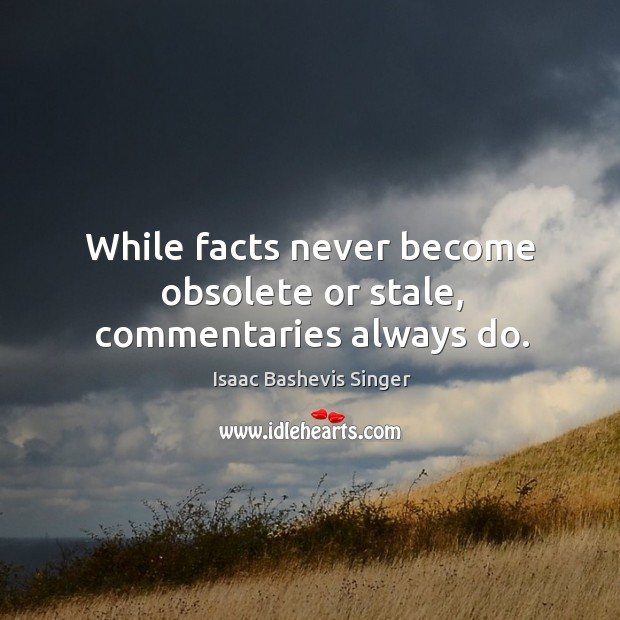 While facts never become obsolete or stale, commentaries always do. Image