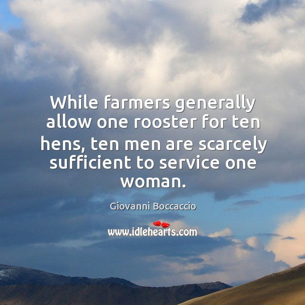 While farmers generally allow one rooster for ten hens, ten men are scarcely sufficient to service one woman. Image
