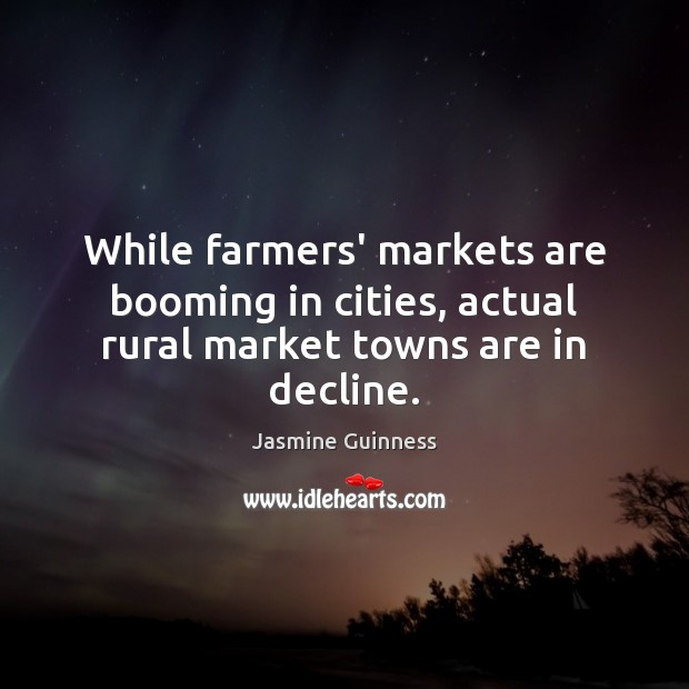 Image, While farmers' markets are booming in cities, actual rural market towns are in decline.