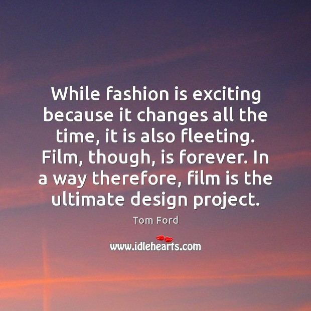 While fashion is exciting because it changes all the time, it is Fashion Quotes Image