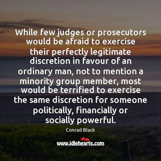 While few judges or prosecutors would be afraid to exercise their perfectly Image