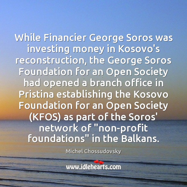 Image, While Financier George Soros was investing money in Kosovo's reconstruction, the George