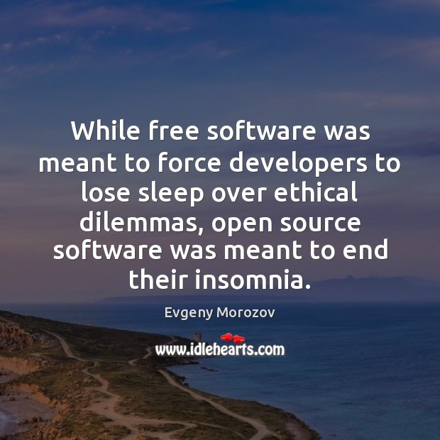 Image, While free software was meant to force developers to lose sleep over