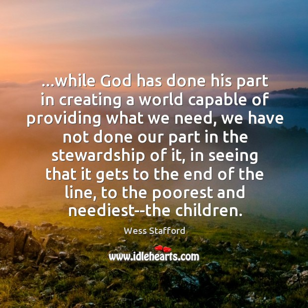 Image, …while God has done his part in creating a world capable of