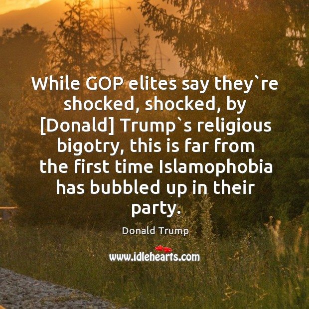 While GOP elites say they`re shocked, shocked, by [Donald] Trump`s Image